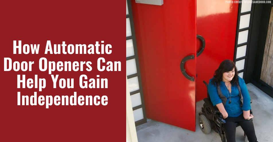 How Automatic Door Openers Can Help You Gain Independence