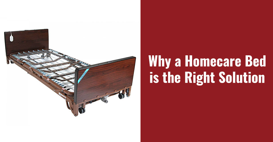 Why a Homecare Bed is the Right Solution