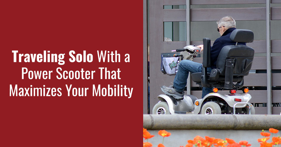 Traveling Solo With a Power Scooter That Maximizes Your Mobility